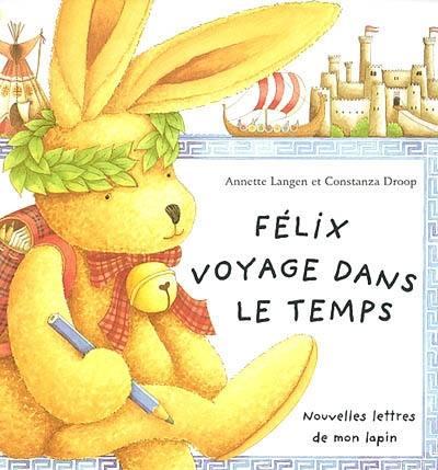 Livre Felix Voyage Dans Le Temps Ecrit Par Annette Langen Et Constanza Droop Librairie Du Petit Jour 9782842500863