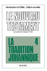 Introduction critique au Nouveau Testament. Volume 4, La tradition johannique