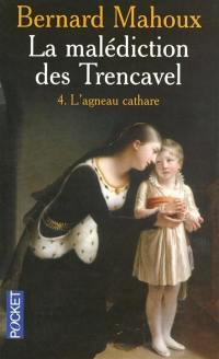La malédiction des Trencavel. Volume 4, L'agneau cathare