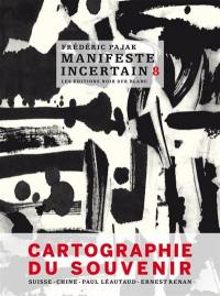 Manifeste incertain. Volume 8, Cartographie du souvenir