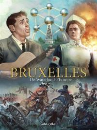 Bruxelles. Volume 3, De Waterloo à l'Europe