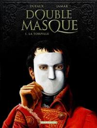 Double masque. Volume 1, La torpille
