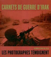 Carnets de guerre d'Irak = Desert diaries : photojournalists on the war in Iraq