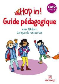 New hop in ! CM2, cycle 3 : guide pédagogique avec CD-ROM banque de ressources