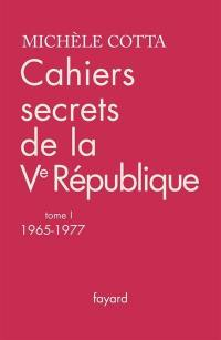 Cahiers secrets de la Ve République. Volume 1, 1965-1977