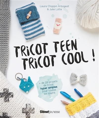 Livre Tricot Teen Tricot Cool Ecrit Par Laure Choppin Arbogast Et Julie Lotte Glenat Jeunesse 9782344016954