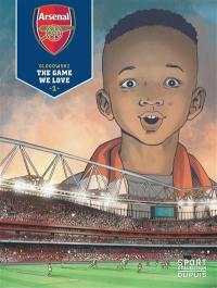 Arsenal FC. Volume 1, The game we love