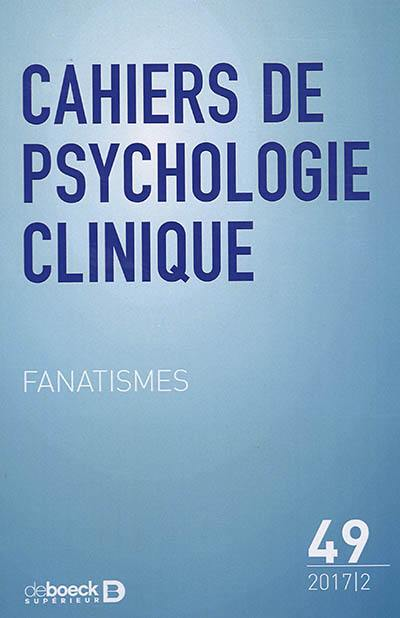 Cahiers de psychologie clinique. n° 49, Fanatismes