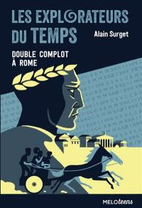 Les explorateurs du temps. Volume 3, Double complot à Rome