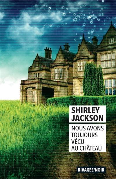 Livre : Nous avons toujours vécu au château écrit par Shirley Jackson -  Rivages