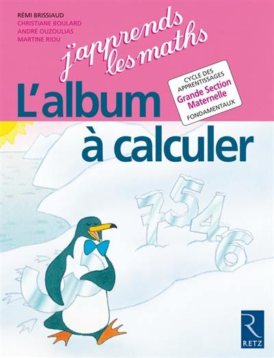 J'apprends les maths, grande section maternelle : l'album à calculer