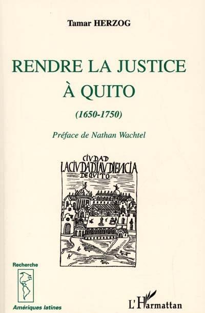 Rendre justice à Quito (1650-1750) - Tamar Herzog