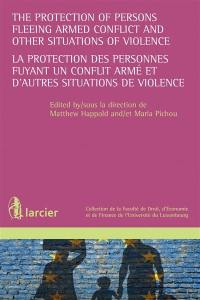 La protection des personnes fuyant un conflit armé et d'autres situations de violence = The protection of persons fleeing armed conflict and other situations of violence
