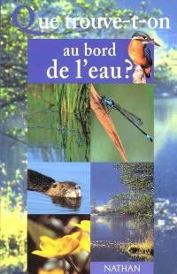 Que trouve-t-on au bord de l'eau ?