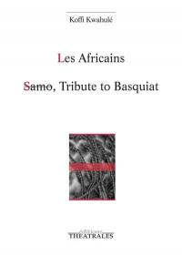 Les Africains; Suivi de Samo, tribute to Basquiat